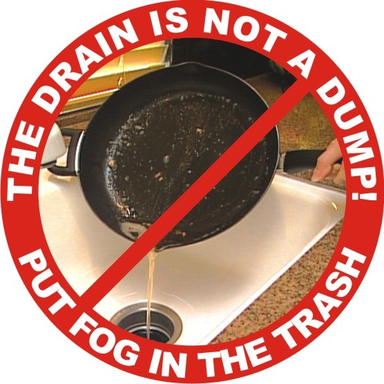 The drain is not a dump! Put FOG in the trash.